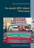 Die aktuelle MPU Alkohol Vorbereitung: Alle Gutachterfragen & Antworten. Schnell und sicher den Führerschein zurück. Der beste MPU-Ratgeber für den Test