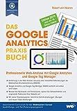 Das Google Analytics Praxisbuch: Professionelle Web-Analyse mit Google Analytics und Google Tag Manager