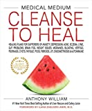 Medical Medium Cleanse to Heal: Healing Plans for Sufferers of Anxiety, Depression, Acne, Eczema, Lyme, Gut Problems, Brain Fog, Weight Issues, Migraines, ......