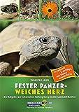 Fester Panzer – weiches Herz: Der Ratgeber zur naturnahen Haltung Europäischer Landschildkröten (3. Auflage)