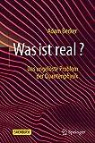 Was ist real?: Das ungelöste Problem der Quantenphysik
