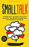 Smalltalk: Smalltalk lernen, anwenden und Freunde gewinnen - Das ultimative Smalltalk-Buch für die praktische Umsetzung