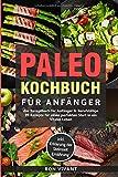 Paleo Kochbuch für Anfänger-Das Rezeptbuch für Anfänger & Berufstätige-99 Rezepte für einen perfekten Start in ein Vitales Leben inkl. Erklärung der...
