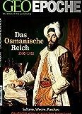 GEO Epoche 56/2012: Das osmanische Reich. 1300 1922 - Sultan, Wesire, Paschas. Geschichte eines islamischen Imperiums