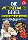 Die Wechseljahre Bibel! Das 2in1 Buch - Abnehmen in der Menopause / Hormone natürlich regulieren : mit 200 leckeren Salat Variationen und gesunden Rezepten...