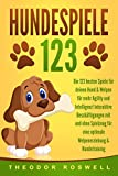 HUNDESPIELE: Die 123 besten Spiele für deinen Hund & Welpen für mehr Agility und Intelligenz! Interaktive Beschäftigungen mit und ohne Spielzeug für eine...