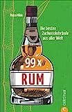 99 x Rum. Die besten Zuckerrohrbrände aus aller Welt. Das Highlight der Spirituosen getestet und bewertet.