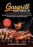 Gasgrill Kochbuch: Das große XXL Grillbuch mit abwechslungsreichen und geschmackvollen Grill Rezepten inkl. Burger, Steaks, Gemüse grillen und vieles mehr! -...