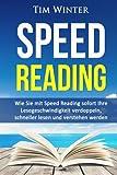 Speed Reading: Wie Sie mit Speed Reading sofort Ihre Lesegeschwindigkeit verdoppeln, schneller lesen und verstehen werden (Lesetipps, Schnelllesen, für...
