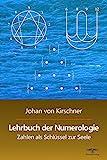 Lehrbuch der Numerologie: Zahlen als Schlüssel zur Seele (Philosophische Praxis des Inneren Kreises, Band 1)
