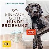 So einfach geht Hundeerziehung: Von der Bestseller-Autorin – Auf einen Blick: Illustrationen zeigen Schritt für Schritt, was wirklich wichtig ist (GU Tier...