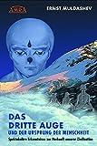 DAS DRITTE AUGE und der Ursprung der Menschheit (durchgesehene und erweiterte Neuausgabe): Spektakuläre Erkenntnisse zur Herkunft unserer Zivilisation