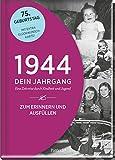 1944 - Dein Jahrgang: Eine Zeitreise durch Kindheit und Jugend zum Erinnern und Ausfüllen - 75. Geburtstag (Geschenke-Kosmos Jahrgangsbücher zum Geburtstag,...