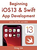Beginning iOS 13 & Swift App Development: Develop iOS Apps with Xcode 11, Swift 5, Core ML, ARKit and more (English Edition)