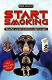 Start Smoking – Raucher werden in zehn (Lungen-) Zügen: Das satirische (Nicht-)Raucherbuch für alle, die mit dem Rauchen aufhören oder anfangen wollen