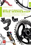 Der ultimative Bike-Workshop: Alle Reparaturen, Kaufberatung, Profi-Tipps: Alle Reparaturen, Kaufberatung, Profi-Tipps, Federgabel-Tuning,...