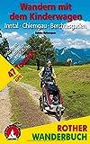Wandern mit dem Kinderwagen Inntal – Chiemgau – Berchtesgaden: 47 Touren zwischen Rosenheim und Salzburg. Mit GPS-Daten (Rother Wanderbuch)