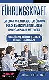 Führungskraft: Erfolgreiche Mitarbeiterführung durch emotionale Intelligenz und praxisnahe Methoden - Bonus Übungen für erfolgreiche Mitarbeitergespräche...
