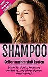 Shampoo selber machen statt kaufen: Schritt für Schritt Anleitung zur Herstellung deiner eigenen Naturkosmetik! Bonus: Rezepte für Conditioner