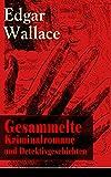 Gesammelte Kriminalromane und Detektivgeschichten: 69 Titel in einem Buch: Gangster in London + Der Doppelgänger + Das indische Tuch + Das geheimnisvolle ......