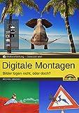 Digitale Foto Montagen für Adobe Photoshop CC und PhotoShop Elements – Bilder lügen nicht, oder doch!?: Gewusst wie