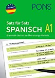 PONS Satz für Satz Spanisch A1: Grammatik üben mit der Übersetzungs-Methode - In einfachen Schritten zum perfekten Spanisch (PONS Satz für Satz -...