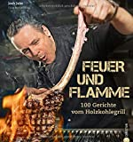 Feuer und Flamme! Grill-Buch: Die besten Rezepte aus dem Goldhorn-Beefclub. Die neue Art zu Grillen. Edle Fleisch- und Fischqualitäten, auf Holzkohle...