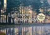 Lightroom Know-how: Das Buch für und nach dem Lightroom-Einstieg. Konzepte, Module, Funktionen, Tipps und Hintergründe