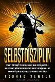 SELBSTDISZIPLIN: Schritt für Schritt zu einem Leben mit mehr Disziplin, Fokus & Willenskraft! Motivation und positives Mindset antrainieren & mit mehr Erfolg...