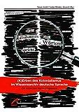 Wie Rassismus aus Wörtern spricht: (K)Erben des Kolonialismus im Wissensarchiv deutsche Sprache. Ein kritisches Nachschlagewerk.