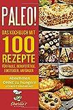PALEO! Das Kochbuch mit 100 Rezepte für Faule, Berufstätige, Einsteiger, Anfänger: Abnehmen OHNE Hunger mit der Muskel Steinzeit Diät. Sport ... Low Carb...