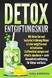 DETOX Entgiftungskur: Mit Detox Kur und basische Ernährung Körper & Leber entgiften und entschlacken, Stoffwechsel anregen und effektiv abnehmen + mehr...
