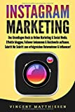 INSTAGRAM MARKETING: Das Grundlagen Buch zu Online Marketing & Social Media. Effektiv bloggen, Follower bekommen & Reichweite aufbauen. Schritt für Schritt zum...