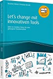 Let's change mit innovativen Tools: Zehn Co-Creation-Storys für eine gelungene Transformation (Haufe Fachbuch)