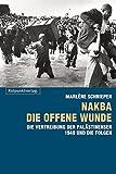 Nakba - die offene Wunde: Die Vertreibung der Palästinenser 1948 und ihr Folgen