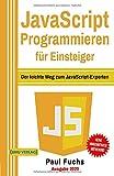 JavaScript: Programmieren für Einsteiger: Der leichte Weg zum JavaScript-Experten (Einfach Programmieren lernen, Band 6)