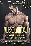 Muskelaufbau: 11 Schritte, wie Sie wirklich Muskeln aufbauen und Fett verbrennen inkl. Trainingsplan, Ernährungsplan Bonus Videokurs: Die Wahrheit, die ......