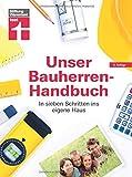 Unser Bauherren-Handbuch: Checklisten, Musterrechnungen und konkrete Planungshilfen - Immobiliensuche - Finanzierung - Rechte - Expertenwissen & Hilfestellung:...
