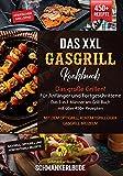 Das XXL Gasgrill Kochbuch - Das große Grillen! Für Anfänger und Fortgeschrittene. Das 3 in 1 Männer am Grill Buch mit über 450+ Rezepten: Mit dem...