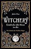 Witchery – Entdecke die Hexe in dir: Die Schule der Weißen Magie