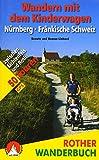 Wandern mit dem Kinderwagen Nürnberg - Fränkische Schweiz: 50 Touren zwischen Lichtenfels und Roth. Mit GPS-Daten (Rother Wanderbuch)