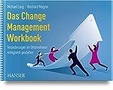 Das Change Management Workbook: Veränderungen im Unternehmen erfolgreich gestalten