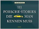 111 Porsche-Stories die man kennen muss