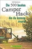 Camper Hacks: 500 geniale Tipps und Tricks für den Urlaub mit dem Campingbus. Für einen unvergesslichen Camping-Urlaub. Clever Campen: Wissenswerte...