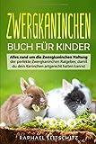 Zwergkaninchen Buch für Kinder: Alles rund um die Zwergkaninchen Haltung - der perfekte Zwergkaninchen Ratgeber, damit du dein Kaninchen artgerecht halten...