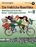 Die fröhliche Querflöte: Querflötenschule für den Einzel- und Gruppenunterricht. Band 3. Flöte.: Querflötenschule für den Einzel- und Gruppenunterricht....