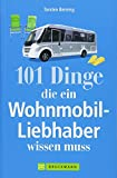 Wohnmobil Lesebuch: 101 Dinge, die ein Wohnmobil-Liebhaber wissen muss. Tipps und Tricks rund um das mobile Reisen. Informatives und Kurioses aus dem Wohnmobil....