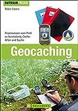 Geocaching: Praxiswissen vom Profi zu Ausrüstung, Cache-Arten und Suche (Outdoor Praxis)