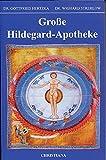 Große Hildegard-Apotheke: Die Medizin der hl. Hildegard von Bingen