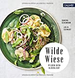 Wilde Wiese: 50 Rezepte mit Wildpflanzen und Wildkräutern